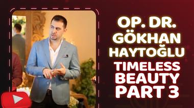 Op. Dr. Gökhan Haytoğlu - Timeless Beauty Part 3